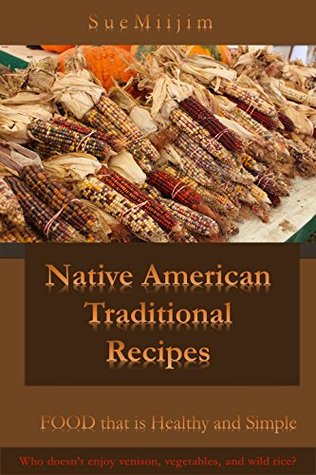 Native american cuisine food that is healthy and simple by sue miijim 25467337 forumfinder