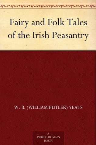 Fairy and Folk Tales of the Irish Peasantry