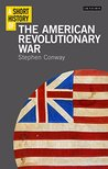 Short History of the American Revolutionary War, A (I.B.Tauris Short Histories)
