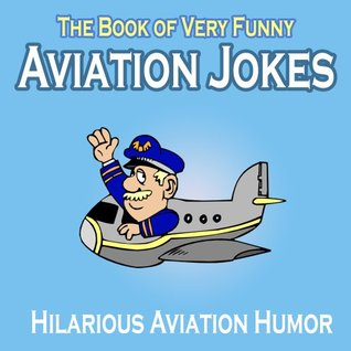 19319314 aviation humor the book of very funny aviation jokes by captain roger,Funny Airplane Jokes