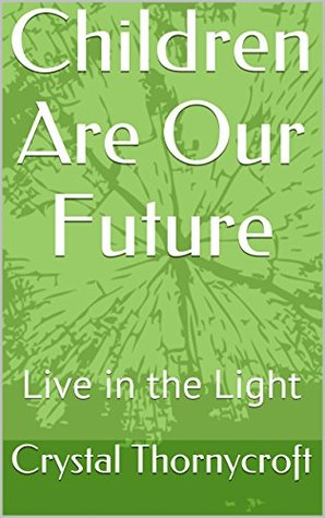 Children Are Our Future: Live in the Light (1 Book 2)