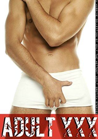 Adult XXX: A Massive Collection of only the Hottest Adult Erotica Stories