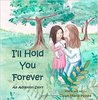 I'll Hold You Forever by Dawn Marie Hooks