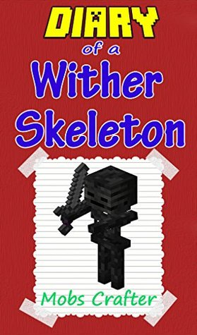 Minecraft Diary Of A Minecraft Wither Skeleton Unofficial