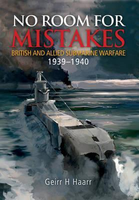 No Room for Mistakes: British and Allied Submarine Warfare 1939-1940