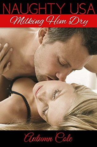 Milking Him Dry: I Love Taking Him In My Mouth (Naughty USA Book 3)