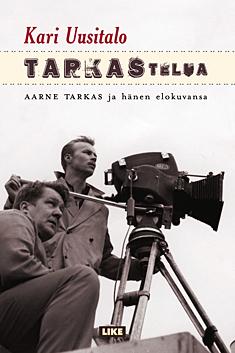 Tarkastelua: Aarne Tarkas ja hänen elokuvansa