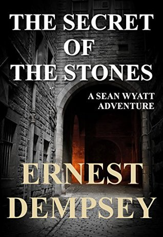 The Secret of the Stones (Sean Wyatt, #1; Lost Chambers Trilogy, #1)