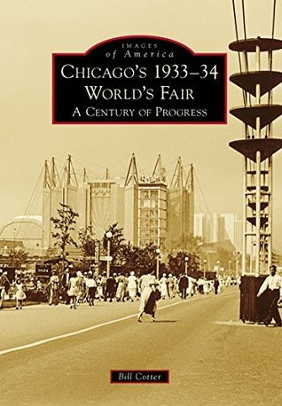 Chicago's 1933-34 World's Fair: A Century of Progress (Images of America: Illinois)