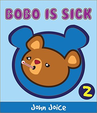 A Book for Kids: Bobo Bear is Sick: A short book for small children and early readers to learn about ethics and common sense, Kids Books - Bedtime Stories ... Books - Free Stories (Bobo the Bear 2)