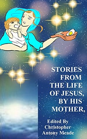 STORIES FROM THE LIFE OF JESUS, BY HIS MOTHER