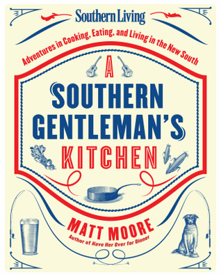 Descargar libros gratis en la esquina Southern Living A Southern Gentleman's Kitchen: Adventures in Cooking, Eating, and Living in the New South