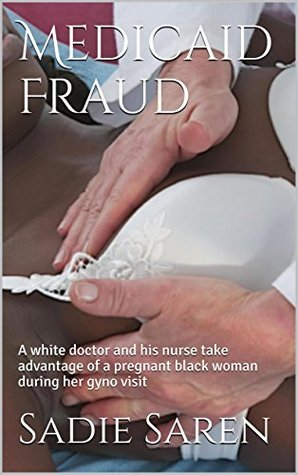 Fraudulent Medicaid Claim: A white doctor and his nurse take advantage of a pregnant black woman during her gyno visit