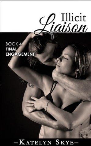 Final Engagement (Illicit Liaison, #4)