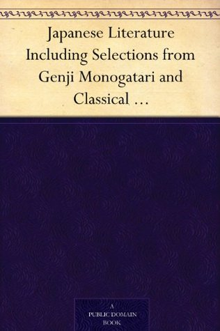 Japanese Literature Including Selections from Genji Monogatari and Classical Poetry and Drama of Japan