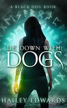 Lie Down with Dogs by Hailey Edwards