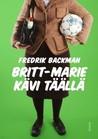 Britt-Marie kävi täällä by Fredrik Backman