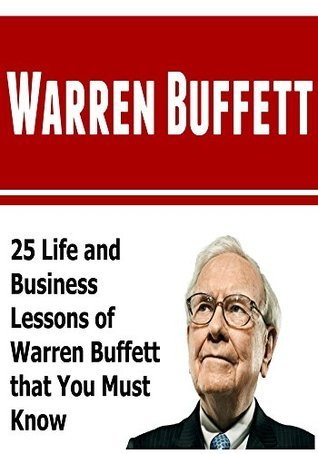 Warren Buffett: 25 Life and Business Lessons of Warren Buffett that You Must Know: