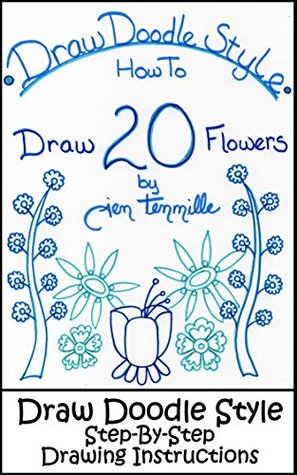 Draw Doodle Style - How To Draw 20 Flowers: Step-By-Step Drawing Instructions