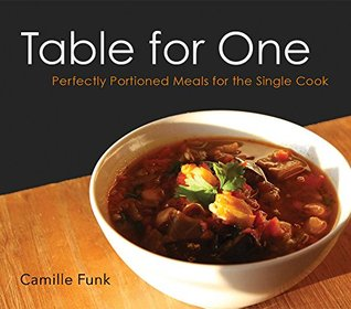 Table for One: Perfectly Portioned Meals for the Single Cook, 2nd Edition