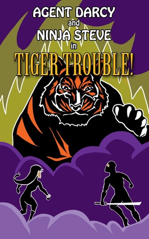 Agent Darcy and Ninja Steve in...Tiger Trouble (Agent Darcy and Ninja Steve, #1)