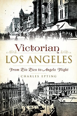 Victorian Los Angeles: From Pio Pico to Angels Flight