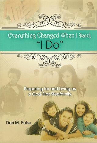 """Everything Changed When I Said """"I Do"""" - Preparing For and Living as a God-First Stepfamily"""