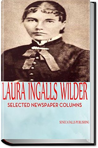 Laura Ingalls Wilder: A Pioneer Girl's World View: Selected Newspaper Columns