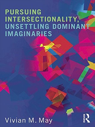Pursuing Intersectionality, Unsettling Dominant Imaginaries