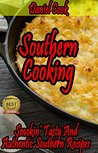 SOUTHERN COOKBOOK: Southern Cooking Bible: Smokin' Tasty And Authentic Southern Recipes
