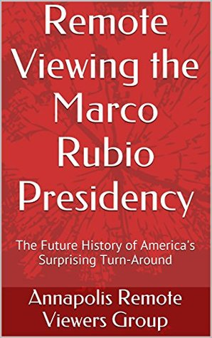 Remote Viewing the Marco Rubio Presidency: The Future History of America's Surprising Turn-Around