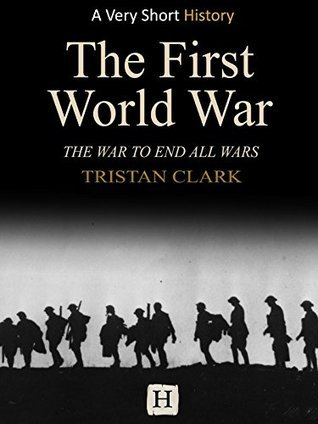The First World War: The War To End All Wars (Very Short History Book 17)
