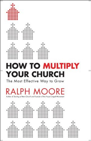 How to Multiply Your Church by Ralph Moore