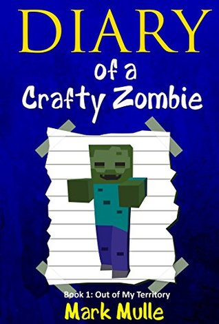 Diary of a Crafty Zombie (Book 1) by Mark Mulle