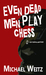 Even Dead Men Play Chess by Michael Weitz