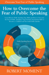 How to Overcome the Fear of Public Speaking With Easy to Use ... by Robert Moment
