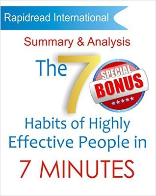 The 7 Habits of Highly Effective People in 7 Minutes: Summary and Analysis of Stephen Covey's The 7 Habits of Highly Effective People