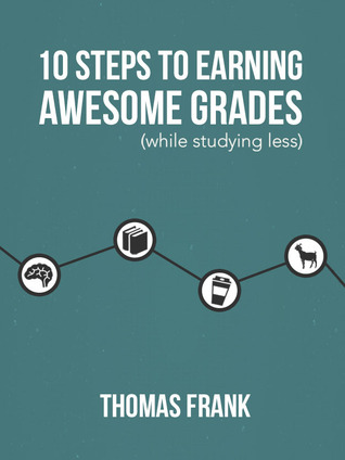10 steps to earning awesome grades by thomas frank 10 steps to earning awesome grades while studying less other editions fandeluxe Choice Image
