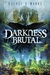 Darkness Brutal (The Dark Cycle #1)