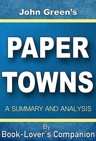 Paper Towns by John Green: A Summary and Analysis (Book Lover's Companion)