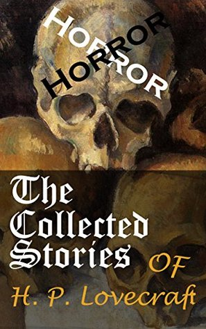H. P. Lovecraft: The Complete Collection (Annotated): 62 Short Stories and 5 Novellas