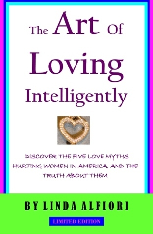 The Art of Loving Intelligently:Discover the Five Love Myths Hurting Women in America