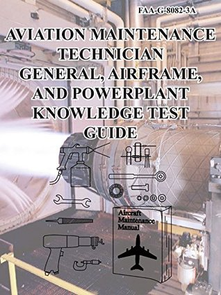 Aviation Maintenance Technician-General, Airframe, And Powerplant Knowledge Test Guide
