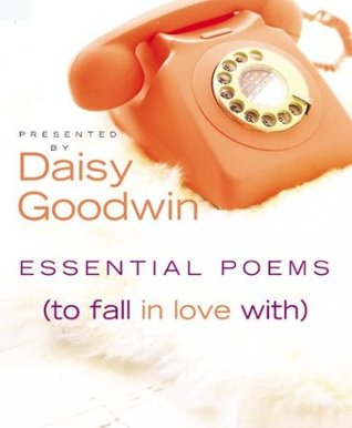 Essential Poems [To Fall in Love With] by Daisy Goodwin
