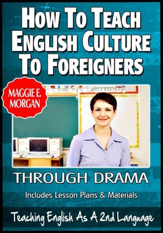 How To Teach English Culture To Foreigners Through Drama - Teaching English As a Second Or Foreign Language Series