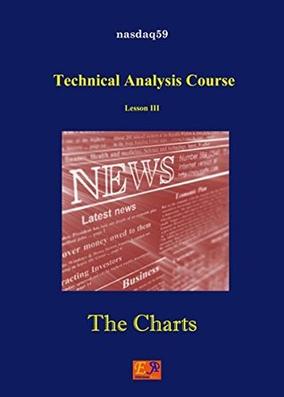 The Charts - Lesson III (Technical Analysis Course Book 3)