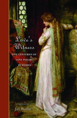 Love's Witness: Five Centuries of Love Poetry by Women