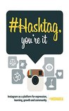 # Hashtag, You're It!: Instagram as a Platform for Expression, Learning, Growth and Community