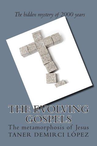 The Evolving Gospels : The Metamorphosis of Jesus