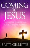 Coming To Jesus: One Man's Search for Truth and Life Purpose